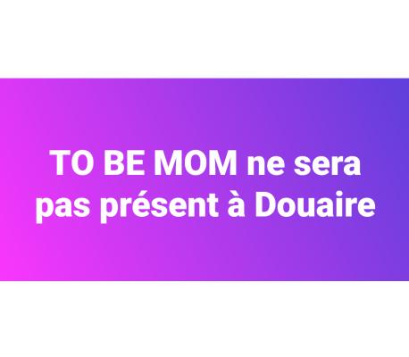 To Be Mom ne sera pas présent à Douaire